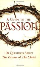 A Guide to the Passion: 100 Questions About The Passion of The Christ by Tom All