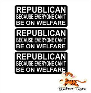 3 Hard Hat Helmet Sticker Republican Because Everyone Can't Be on Welfare HS50