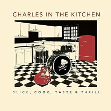 Charles In The Kitchen - Slice, Cook, Taste and Thrill [CD]