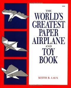 The Worlds Greatest Paper Airplane and Toy Book by Keith R. Laux