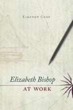 ELIZABETH BISHOP AT WORK - COOK, ELEANOR - NEW HARDCOVER BOOK
