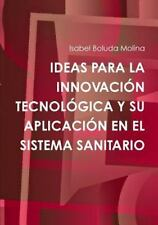 Ideas para la Innovacion Tecnologica y Su Aplicacion en el Sistema Sanitario...