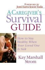 A Caregiver's Survival Guide: How to Stay Healthy When Your Loved One Is Sick (P