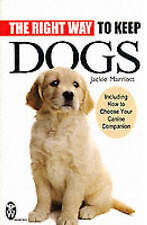 The Right Way to Keep Dogs: Including How to Choose Your Canine Companion, Jacki
