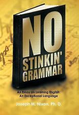 No Stinkin' Grammar : An Essay on Learning English: an Exceptional Language...