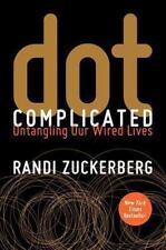 Dot Complicated : Untangling Our Wired Lives by Randi Zuckerberg (2013, Hardcove