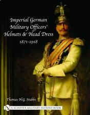 Book - Imperial German Military Officers' Helmets and Headdress: 1871-1918