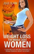 Weight Loss for Middle-Aged Women 7 Essentials Fat Busting Strat by Clark Julie