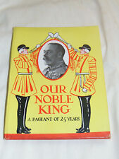 Our Noble King:(King George V). A Pageant of Twenty-five Years.. 1935 Fst. Ed.