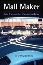 Mall Maker: Victor Gruen, Architect of an American Dream by Hardwick, M. Jeffre