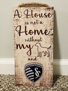 A HOUSE IS NOT A HOME WITHOUT MY DOG & SPORTING KC WOODEN SIGN 6x 12. NEW