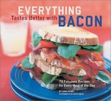 Everything Tastes Better with Bacon: 70 Fabulous Recipes for Every Meal of the D