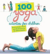 100 Yoga Activities for Children : Easy-To-Follow Poses and Meditation for...
