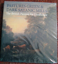 Pastures Green and Dark Satanic Mills : The British Passion for Landscape by Oli