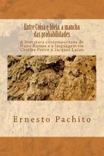 Entre Coisa e Ideia, a Mancha das Probabilidades : Peirce, Lacan e O Objeto...