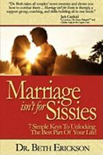 Marriage Isn't For Sissies: 7 Simple Keys To Unlocking The Best Part Of Your