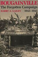 Bougainville, 1943-1945 : The Forgotten Campaign by Gailey, Harry A.