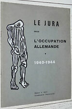 JURA OCCUPATION ALLEMANDE 1940-1944 EXECUTIONS DEPORTATIONS INTERNEMENTS