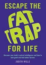 Escape the Fat Trap For Life: Discover your body's intelligence and how to look