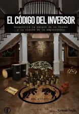 El Codigo Del Inversor : Desarrolla la Sangre de un Trader y la Vision de un...