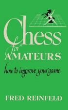Chess for Amateurs How to Improve Your Game (Paperback or Softback)