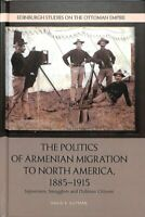 The Politics of Armenian Migration to North America, 1885-1915 ... 9781474445245
