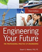 Engineering Your Future: The Professional Practice of Engineering by Walesh,…
