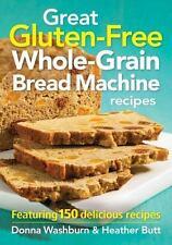 Great Gluten-Free Whole-Grain Bread Machine Recipes: Featuring 150 Delicious Rec
