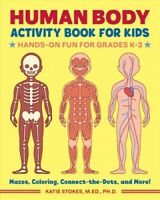 Human Body Activity Book for Kids : Hands-on Fun for Grades K-3, Paperback by...