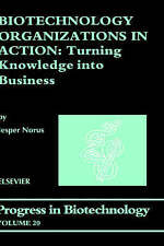 Biotechnology Organizations in Action, Volume 20: Turning Knowledge into Busines