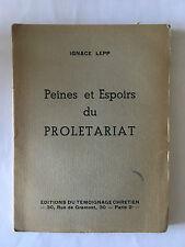 PEINES ET ESPOIRS DU PROLETARIAT 1947 IGNACE LEPP TEMOIGNAGES CHRETIENS