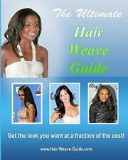 The Ultimate Hair Weave Guide: Get the Look You Want at a Faction of the Cost...