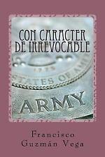 Con Caracter de Irrevocable by Francisco Guzman Vega (2016, Paperback)