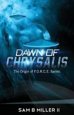 The Origin of F. O. R. C. E.: Dawn of Chrysalis by Sam Miller (2016, Paperback)