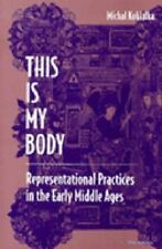 This Is My Body: Representational Practices in the Early Middle Ages-ExLibrary