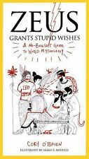 Zeus Grants Stupid Wishes: A No-Bullshit Guide To World Mythology: By Cory O'...