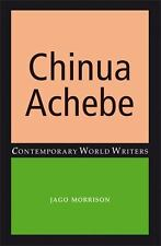 Chinua Achebe (Contemporary World Writers) by Jago Morrison HC