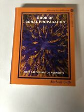 BOOK OF CORAL PROPAGATION, VOLUME 1 EDITION 2: REEF GARDENING FOR By Anthony