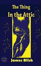 The Thing in the Attic by James Blish (2014, Paperback)