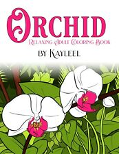 Orchid Relaxing Adult Coloring Book by Kayleel - Flowers to Color *NEW*
