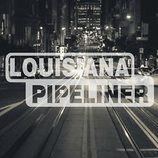 Louisiana Pipeliner Pipe Liner Decal Vinyl Oil Gas Pipeline Sticker New Orleans
