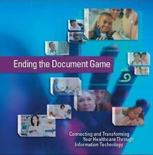 Ending the Document Game: Connecting And Transforming Your Healthcare Through In