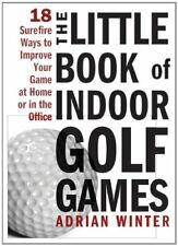 The Little Book of Indoor Golf Games: 18 Ways to Improve Your Game at Home or.