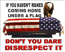 If you haven't risked coming home under a flag, don't disrespet it, SP-25
