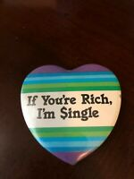 Vintage If You're Rich I'm Single Heart Shaped Button Pin