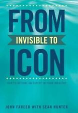 From Invisible to Icon: How to Become an Expert in Your Industry (Hardback or Ca