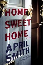 Home Sweet Home : A Novel by April Smith (2017, New Hardcover)