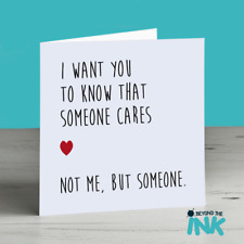 Funny Leaving Card - I Want You To Know Someone Cares, Not Me, But Someone.