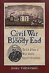 Civil War to the Bloody End by Jerry Thompson