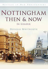 NEW Nottingham Then & Now by Douglas Whitworth